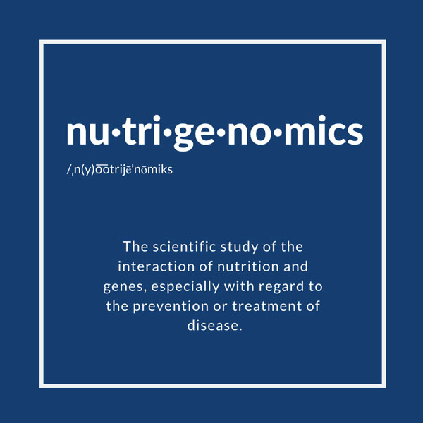 Definition of Nutrigenomics: The scientific study of the interaction of nutrition and genes, especially with regard to the prevention or treatment of disease.