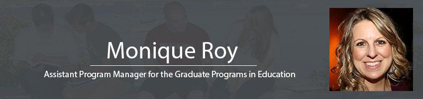 Monique Roy Assistant Program Manage for the Graduate Programs in Education